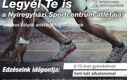 Légy te is a Nyíregyházi Sportcentrum atlétája!